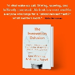 "Terobsesi dengan Inovasi? Sebaiknya Baca ""The Innovation Delusion"""