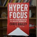 """Ketahui Fokus Sebagai Kunci Produktivitas dalam Buku Chris Bailey """"Hyperfocus"""""""